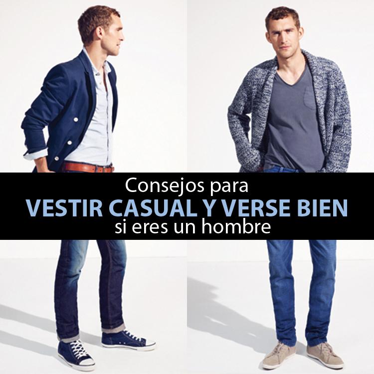 7b3f1a152 12 consejos para vestir casual si eres hombre y quieres mirarte bien ...