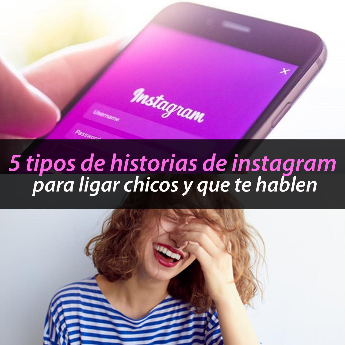 5 Tipos De Instagram Stories Para Ligar Chicos Y Que Te Hablen Métodos Para Ligar